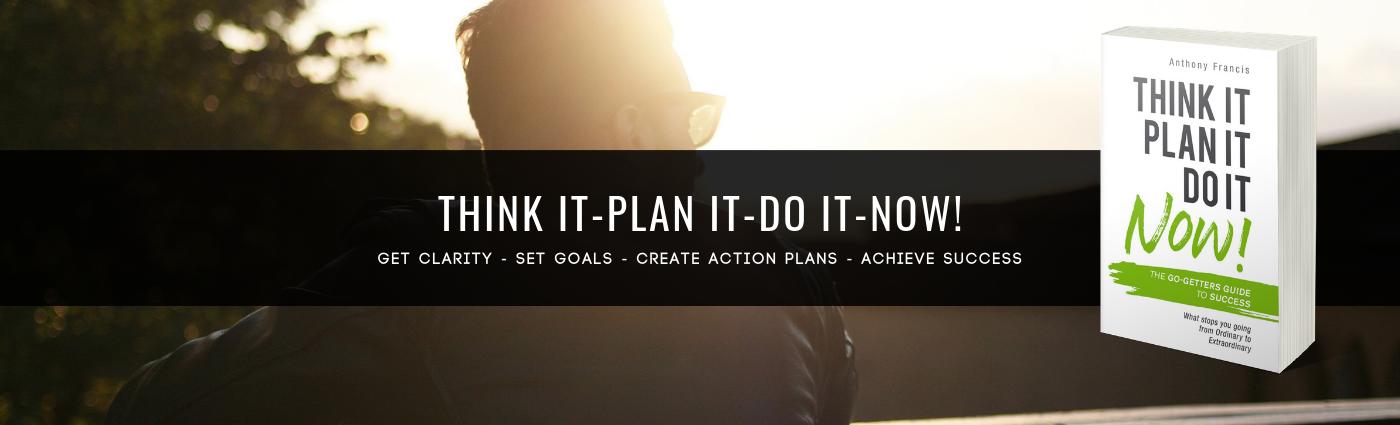 Think It Plan It Do It Now!
